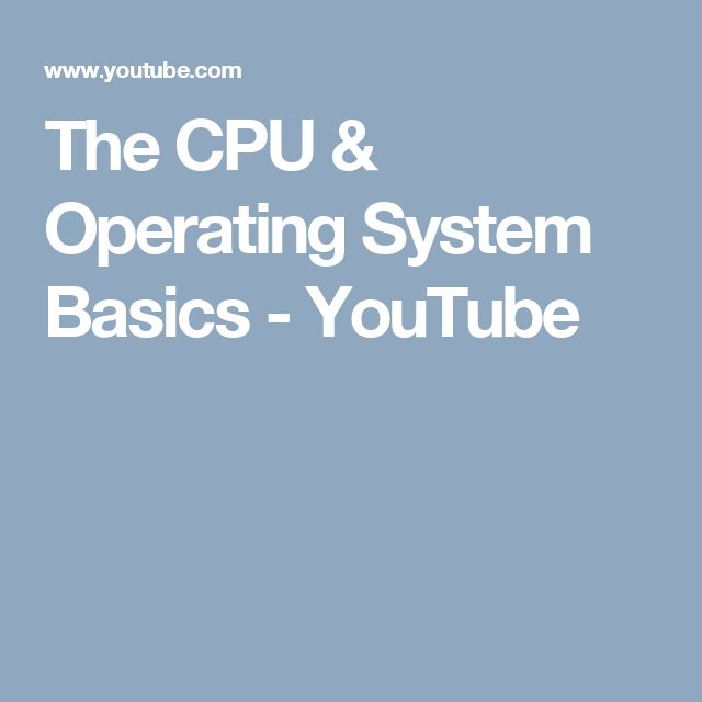 The CPU & Operating System Basics - YouTube