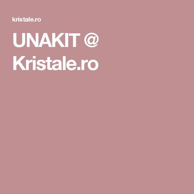 UNAKIT @ Kristale.ro