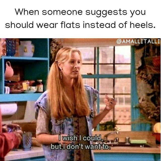 A Response For When People Tell Tall Girls They Can T Wear Heels Tall Girl Funny Funny Friend Memes Friend Memes Friend Jokes