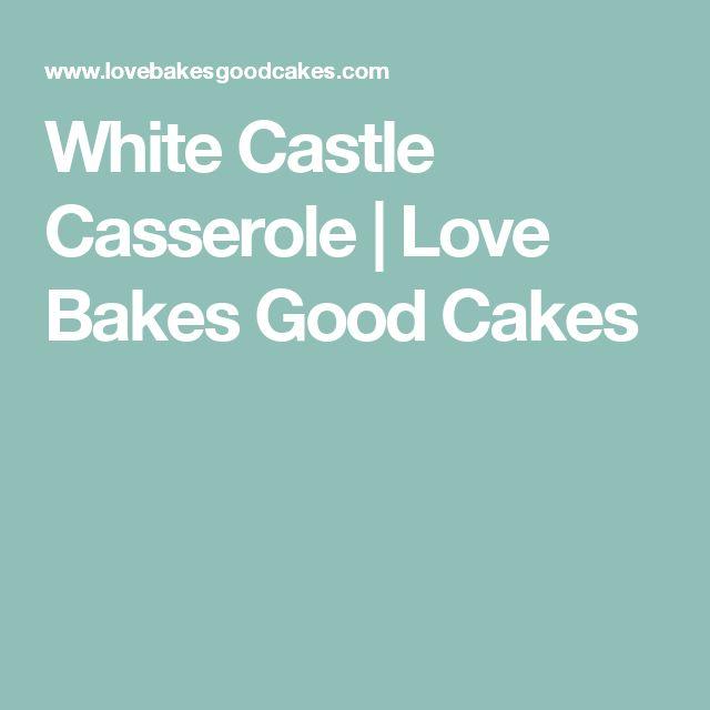 White Castle Casserole   Love Bakes Good Cakes