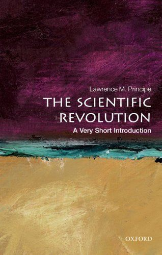 The Scientific Revolution: A Very Short Introduction by Lawrence M. Principe. $7.02. 144 pages. Publisher: OUP Oxford; 1 edition (April 28, 2011)