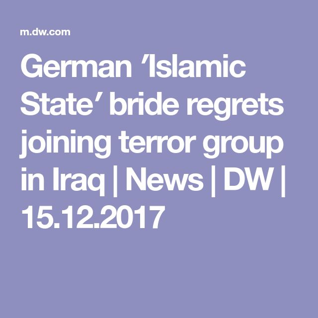 German ′Islamic State′ bride regrets joining terror group in Iraq | News | DW | 15.12.2017