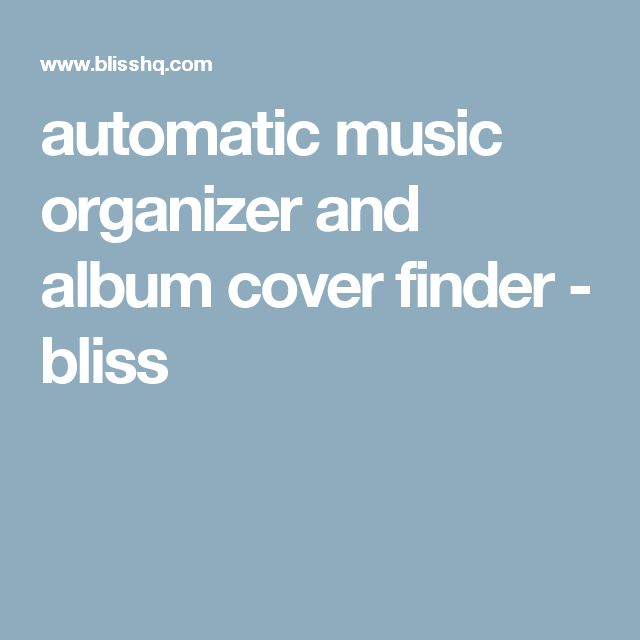 automatic music organizer and album cover finder - bliss