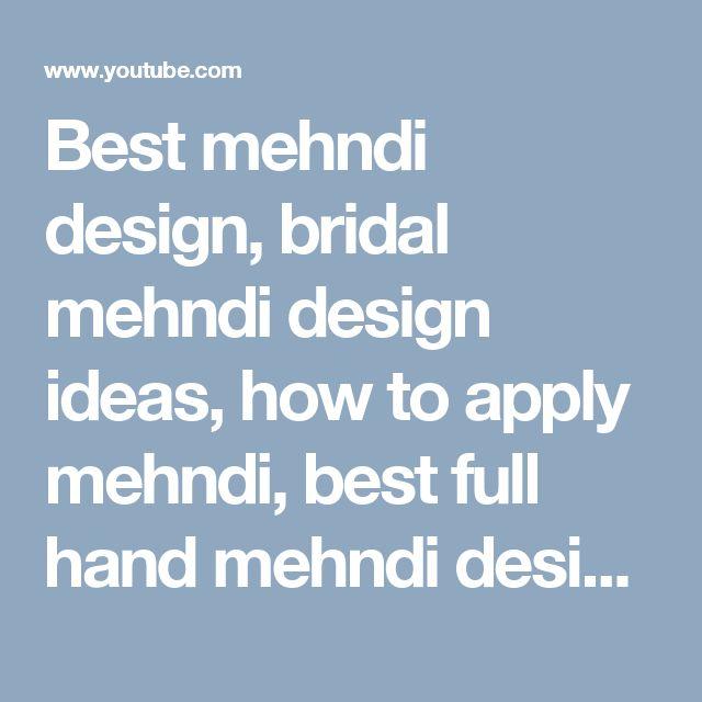 Best mehndi design, bridal mehndi design ideas, how to apply mehndi, best full hand mehndi design - YouTube