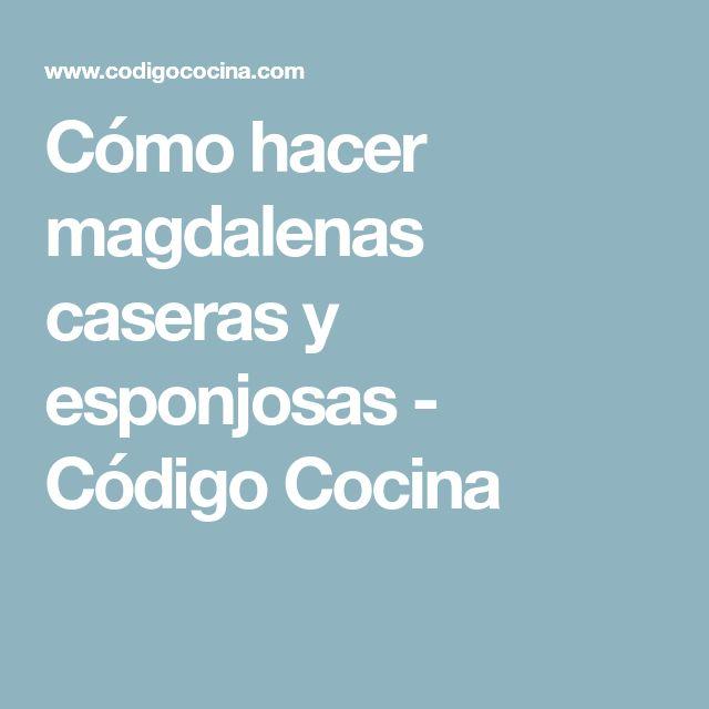 Cómo hacer magdalenas caseras y esponjosas - Código Cocina