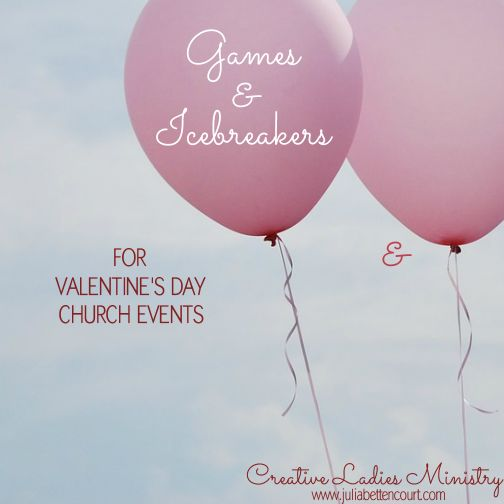 Valentines Games and Icebreakers for Church Valentines Banquets:  Creative Ladies Ministry.  #valentinesday #sweetheartbanquet