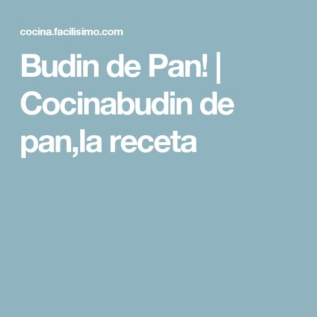 Budin de Pan!   Cocinabudin de pan,la receta