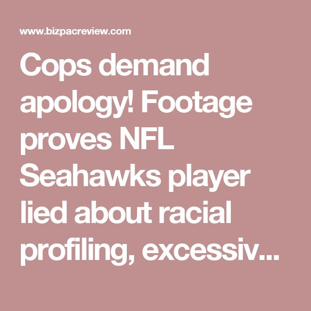 Cops demand apology! Footage proves NFL Seahawks player lied about racial profiling, excessive force   Conservative News Today