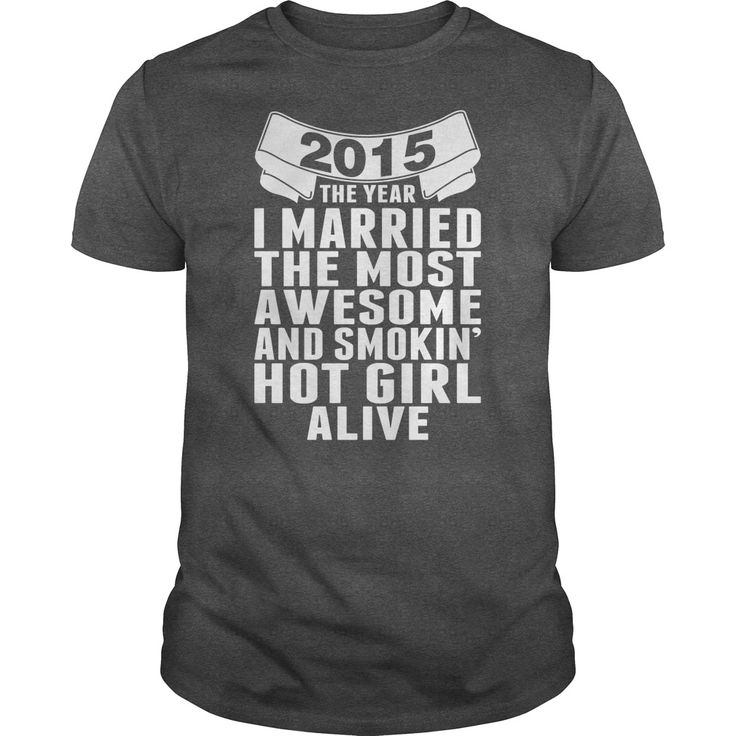 2015 Year I Married Most Awesome And Smokin Hot Girl Alive