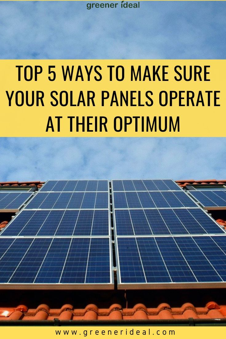5 Ways To Make Sure Your Solar Panels Operate At Their Optimum Solar Solar Panels Solar Panel Installation