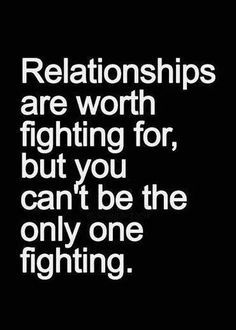 You just can't just fight alone, it's called a relationship for a reason