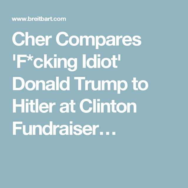 Cher Compares 'F*cking Idiot' Donald Trump to Hitler at Clinton Fundraiser…