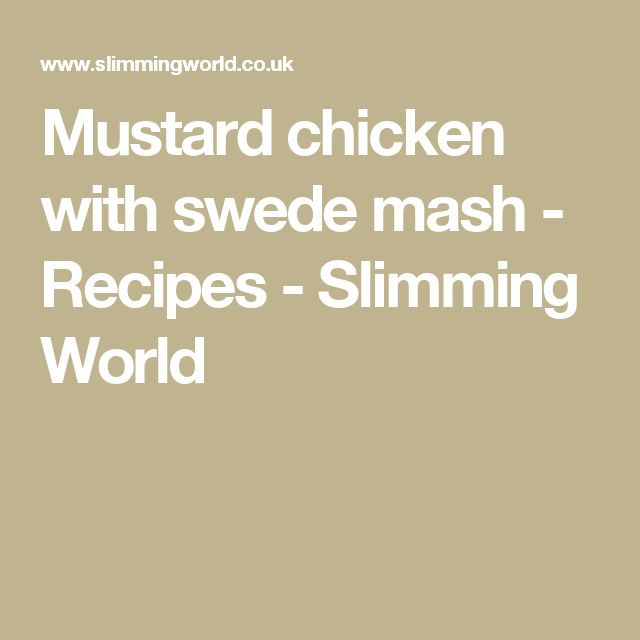 Mustard chicken with swede mash - Recipes - Slimming World