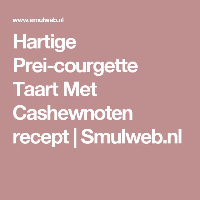 Hartige Prei-courgette Taart Met Cashewnoten recept | Smulweb.nl