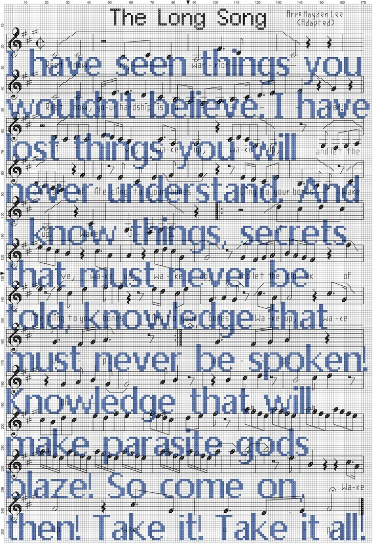 The Long Song from the Doctor Who episode Rings of Akhaten. Cross stitch pattern of the sheet music overlayed with the doctor's monologue. Stupidly enormous pattern with stupid amounts of backstitch. You have been warned.