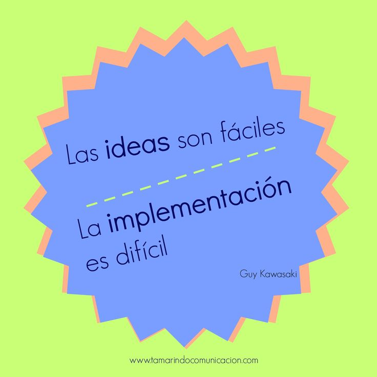 "Frases de Marketing. ""Las ideas son fáciles. La implementación es difícil"". Guy Kawasaki. Frases famosas. Citas de famosos."