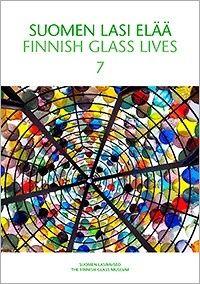 Suomen lasi elää = Finnish glass lives 7 /dokumentointi = documentation: Päivi Kekäläinen ym.