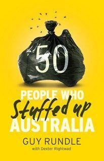 50 People Who Stuffed up Australia (Hardie Grant, 2013)