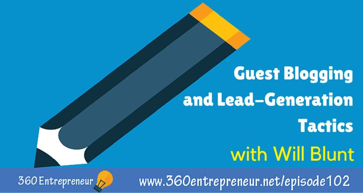 TSE 102: Guest Blogging and Lead-Generation Tactics with Will Blunt of Blogger Sidekick www.360entrepreneur.net/episode102 #blogging #bloggingtips #leadgeneration