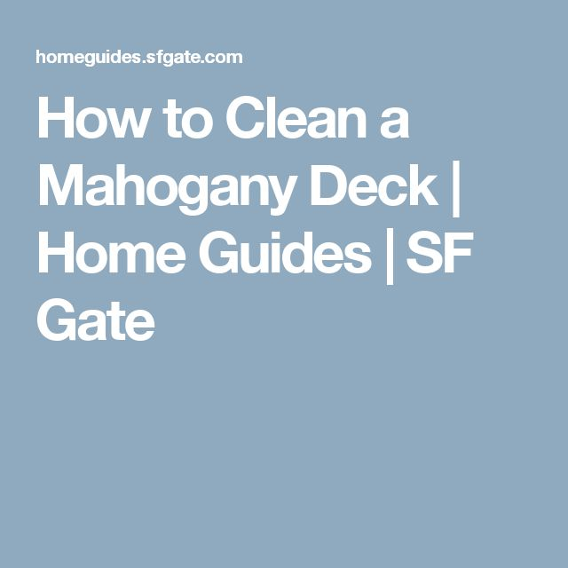 How to Clean a Mahogany Deck | Home Guides | SF Gate