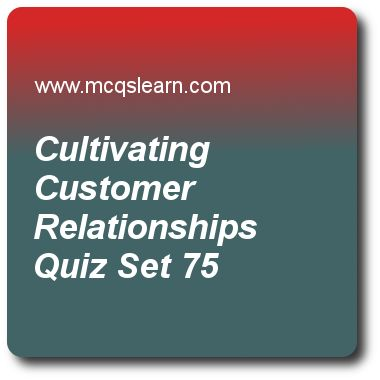Cultivating Customer Relationships Quizzes:      BBA marketing management Quiz 75 Questions and Answers - Practice marketing MCQsquestions and answers to learn cultivating customer relationships quiz with answers. Practice MCQs to test learning on cultivating customer relationships, customer needs, services differentiation, marketing and customer value, what influences consumer behavior quizzes. Online cultivating customer relationships worksheets has study guide as percentage or number of..