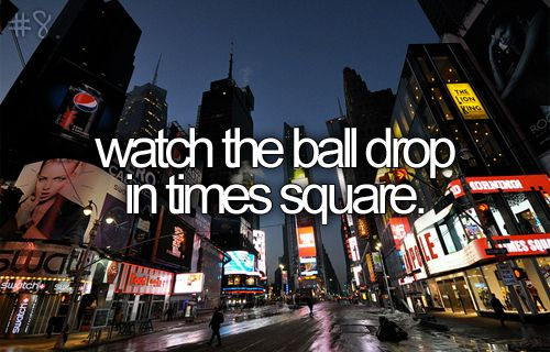 bucket list: watch the ball drop in times square.: Buckets, Times Square, Watch, Times Square, Ball Drop, New York, Bucket Lists, New Years