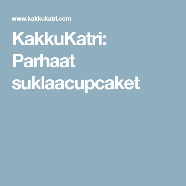 KakkuKatri: Parhaat suklaacupcaket