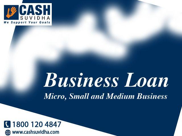 Cash Suvidha - Get Micro, Small and Medium Business Loan. #BusinessLoan #LoanforSMEs #BusinessLoanMSME