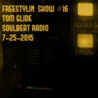 FREESTYLIN' SHOW - TOM GLIDE - SOULBEAT RADIO - 7 -25 -2015 by tom glide on SoundCloud