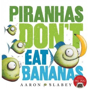 Piranhas Don't Eat Bananas by Aaron Blabey for ages 3-7. This is a funny read aloud about a fruit loving piranha. An awesome read aloud. $16.99