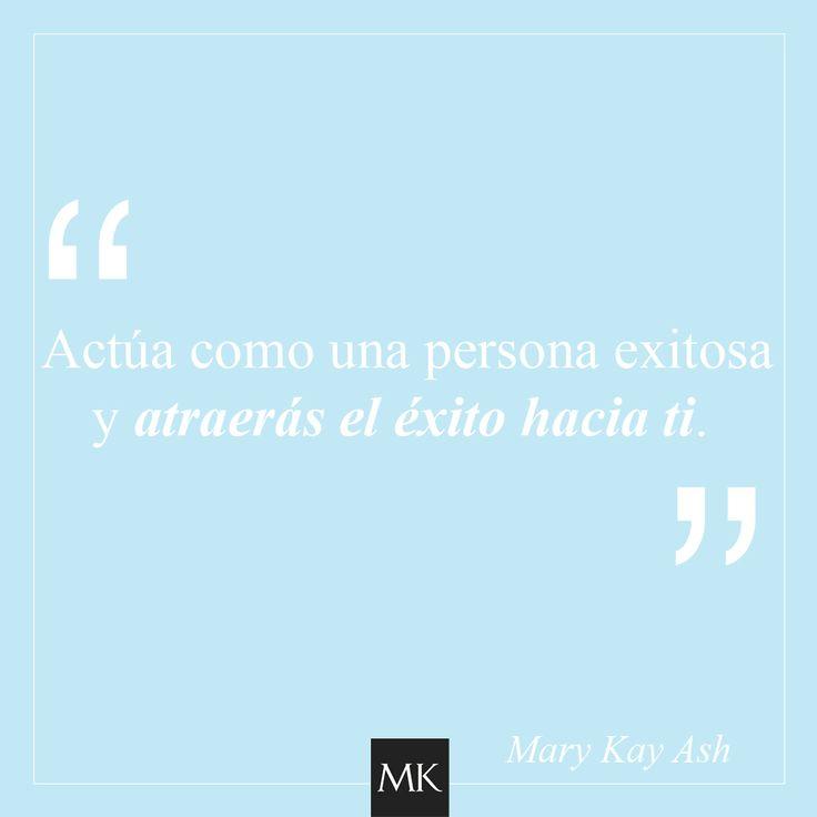 Actúa como una persona exitosa y atraerás el éxito hacia ti.   #Citas #MaryKay #MaryKayAsh #MaryKayEspaña #FrasesInspiradoras #Inspiradoras #Motivación #Inspiración #Frases