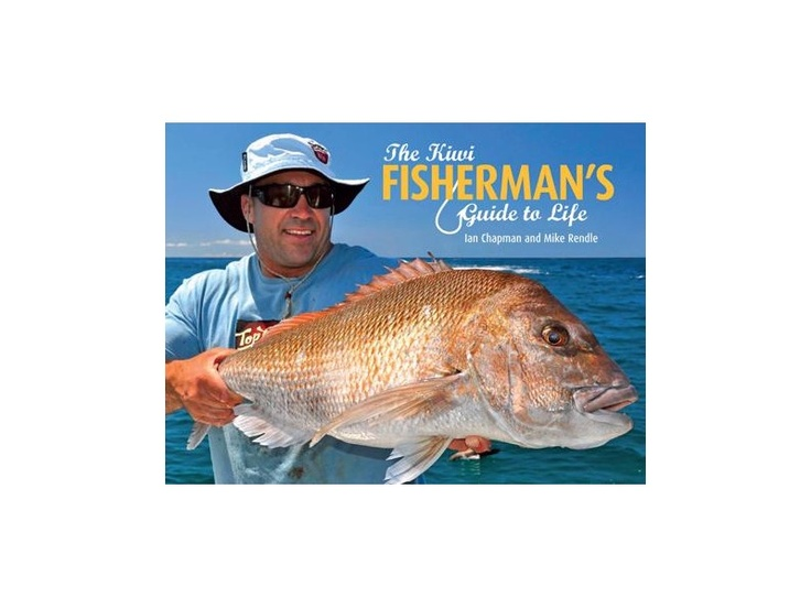 The Kiwi Fisherman's Guide To Life By Ian Chapman & Mike Rendle