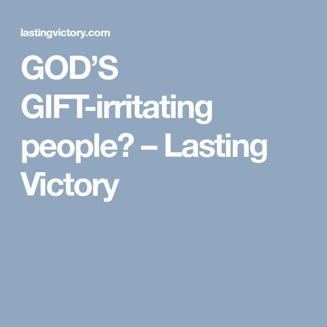 GOD'S GIFT-irritating people? – Lasting Victory