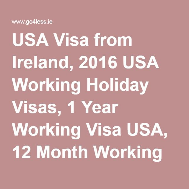 USA Visa from Ireland, 2016 USA Working Holiday Visas, 1 Year Working Visa USA, 12 Month Working Visa America for Irish, Irish Graduate US Work Visa