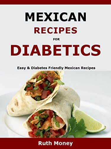 Mexican Recipes For Diabetics: Easy & Diabetes Friendly Mexican Recipes by Ruth Money http://www.amazon.co.uk/dp/B01AP7906M/ref=cm_sw_r_pi_dp_J-YMwb1NFN1F6