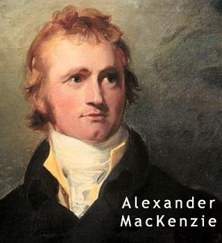 (1793) Sir Alexander MacKenzie, first European to cross ...