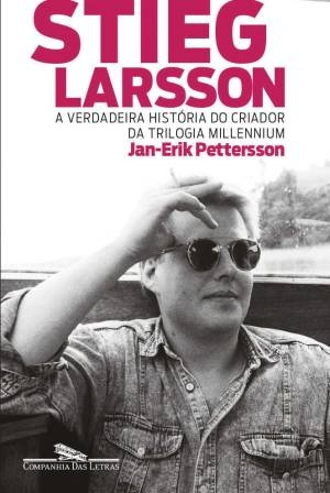 Nas prateleiras...       Stieg Larsson - A verdadeira história do criador da trilogia Millennium (Jan-Erik Pettersson) | http://j.mp/10Ewzn0