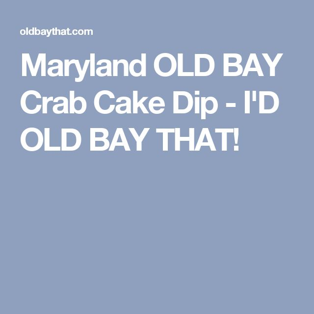 Maryland OLD BAY Crab Cake Dip - I'D OLD BAY THAT!