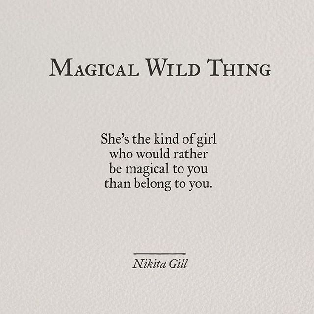 she's the kind of girl who would rather be magical to you than belong to you.