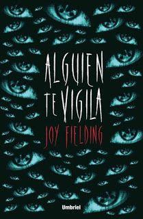 Alguien te vigila de Joy Fielding (Umbriel) ha resultado un thriller psicológico muy bien planteado, al estilo de La ventana indiscreta.