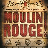 Music From Baz Luhrmann's Film Moulin Rouge (Original Motion Picture Soundtrack) by Various Artists