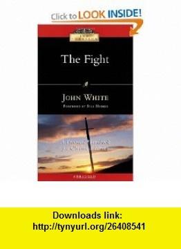 The Fight A Practical Handbook for Christian Living (IVP Classics) (9780830834099) John White, Bill Hybels , ISBN-10: 0830834095  , ISBN-13: 978-0830834099 ,  , tutorials , pdf , ebook , torrent , downloads , rapidshare , filesonic , hotfile , megaupload , fileserve