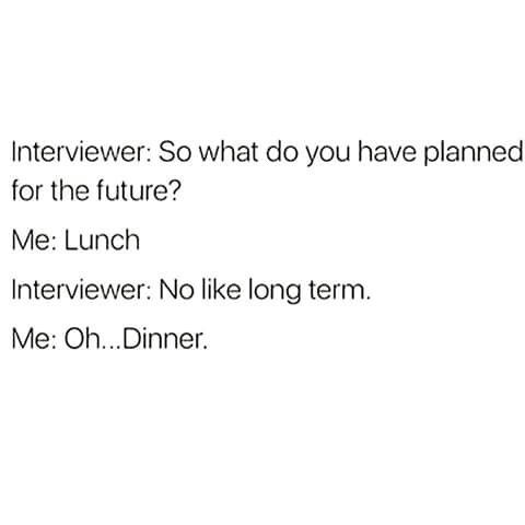 So what do you have planned for the future? Lunch