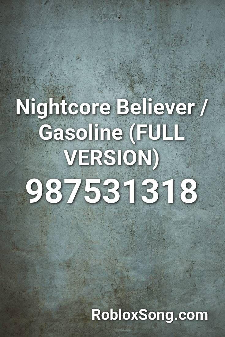 Nightcore Believer Gasoline Full Version Roblox Id Roblox