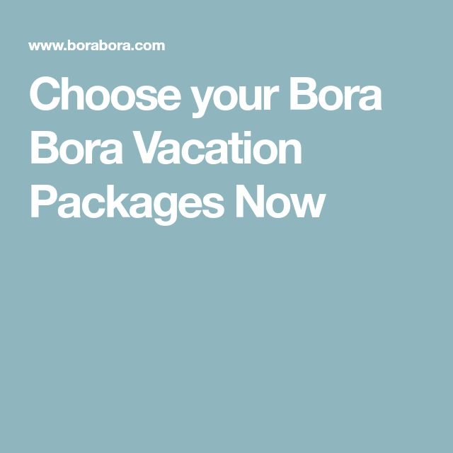 Choose your Bora Bora Vacation Packages Now