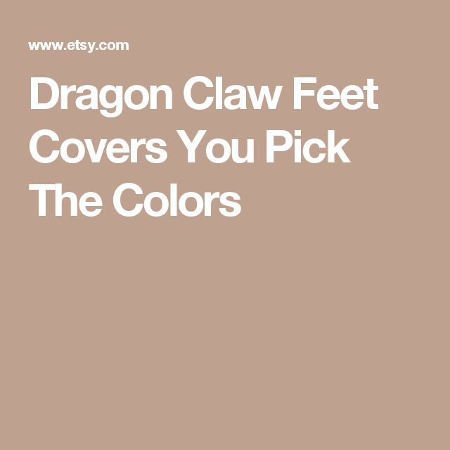 Dragon Claw Feet Covers You Pick The Colors