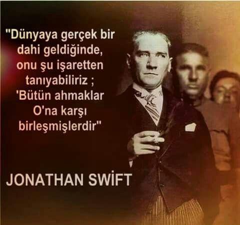 """✿ ❤ """"Dünyaya gerçek bir dahi geldiğinde, onu şu işaretten tanıyabiliriz; """"Bütün ahmaklar O'na karşı birleşmişlerdir."""" Jonathan Swift."""