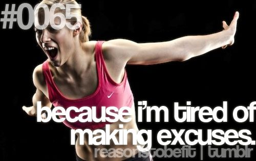 because i'm tired of making excuses.
