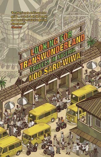 Looking for Transwonderland: Travels in Nigeria by Noo Saro-Wiwa http://www.amazon.co.uk/dp/1847083315/ref=cm_sw_r_pi_dp_JeV2vb17FBJJG