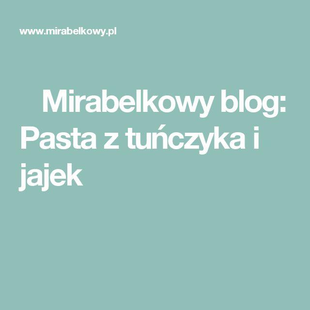 Mirabelkowy blog: Pasta z tuńczyka i jajek